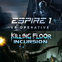 Espire 1: VR Operative and Killing Floor: Incursion VR Bundle